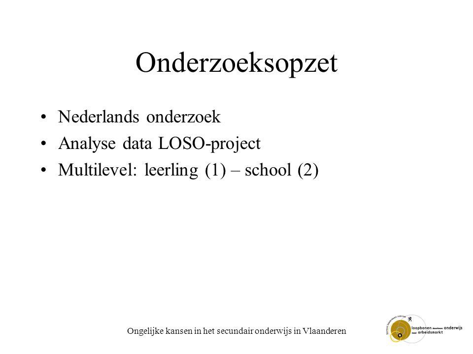 Ongelijke kansen in het secundair onderwijs in Vlaanderen Onderzoeksopzet Nederlands onderzoek Analyse data LOSO-project Multilevel: leerling (1) – sc