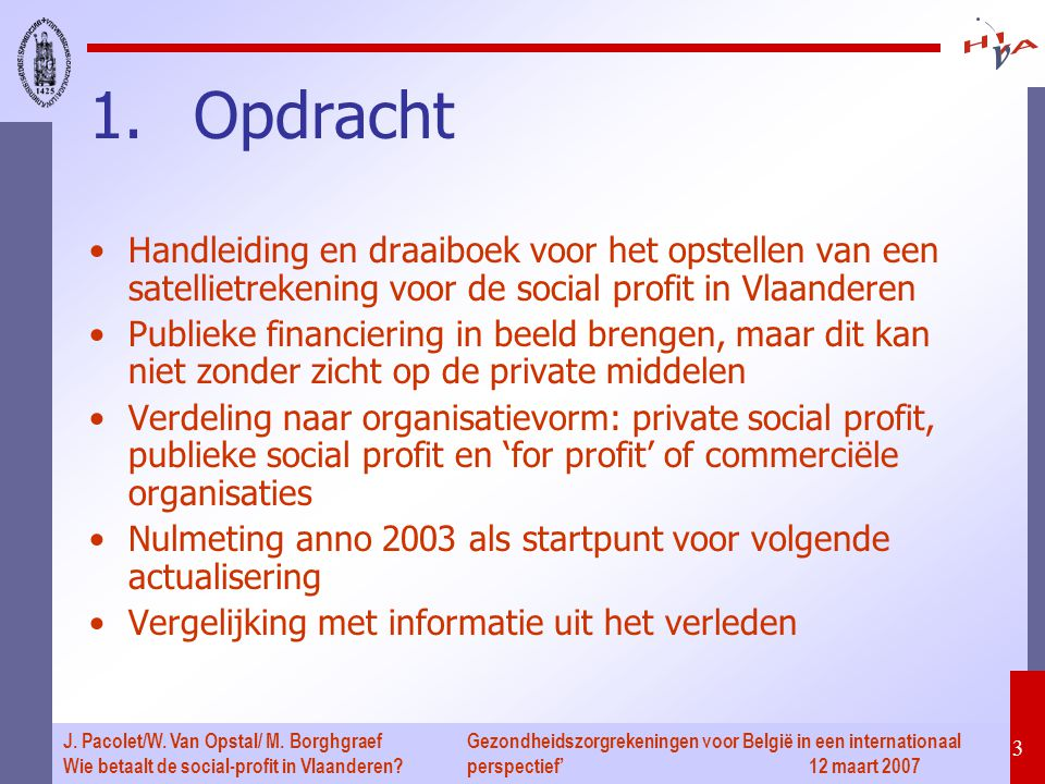 Gezondheidszorgrekeningen voor België in een internationaal perspectief' 12 maart 2007 3 J. Pacolet/W. Van Opstal/ M. Borghgraef Wie betaalt de social