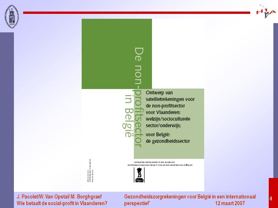 Gezondheidszorgrekeningen voor België in een internationaal perspectief' 12 maart 2007 4 J. Pacolet/W. Van Opstal/ M. Borghgraef Wie betaalt de social