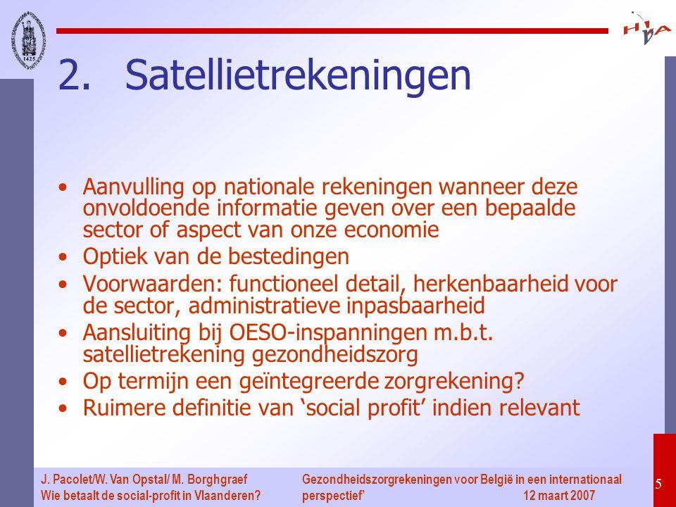 Gezondheidszorgrekeningen voor België in een internationaal perspectief' 12 maart 2007 5 J. Pacolet/W. Van Opstal/ M. Borghgraef Wie betaalt de social