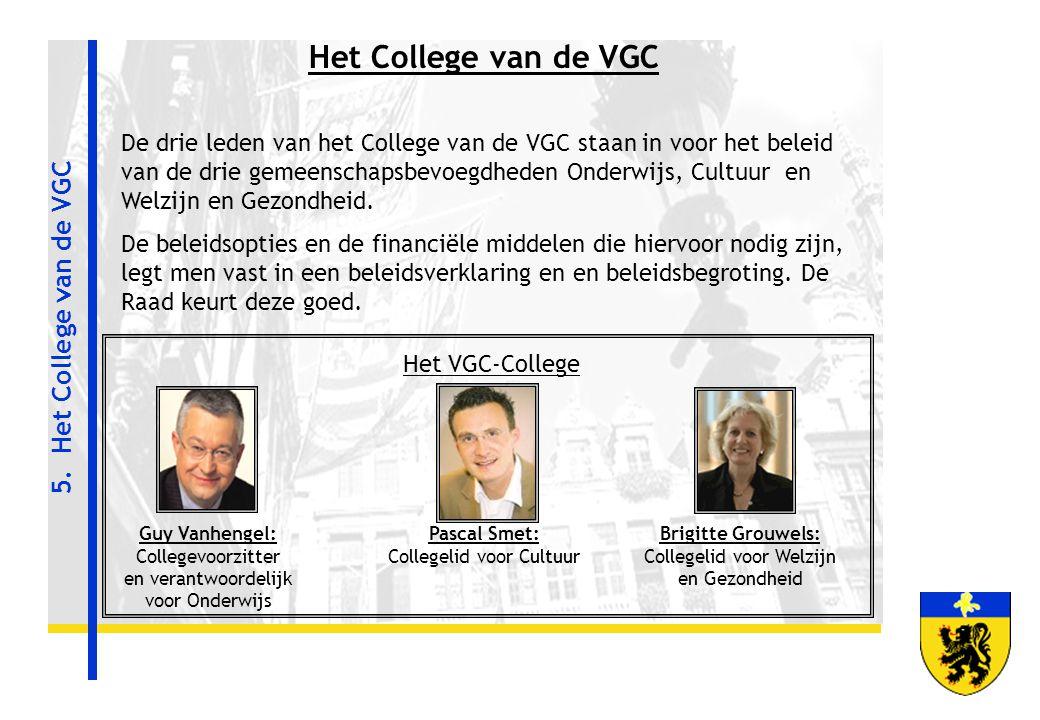 Het VGC-College 5. Het College van de VGC Guy Vanhengel: Collegevoorzitter en verantwoordelijk voor Onderwijs Pascal Smet: Collegelid voor Cultuur Bri