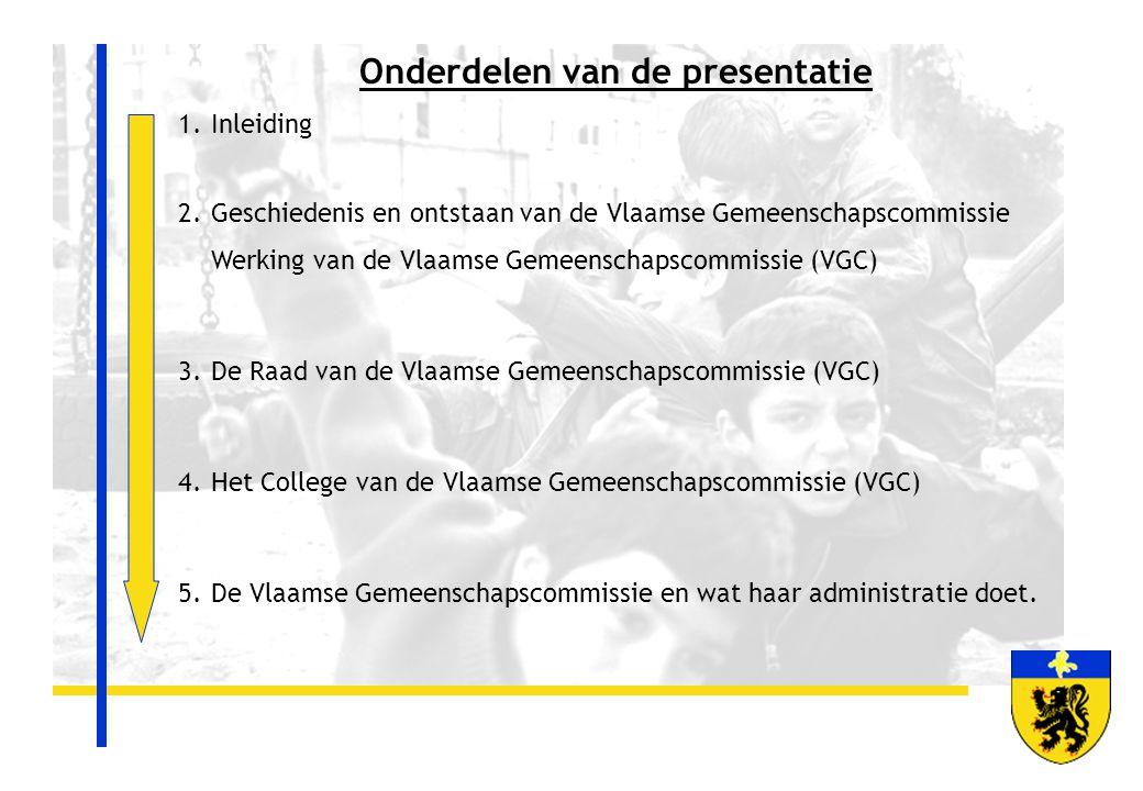 Onderdelen van de presentatie 1.Inleiding 2.Geschiedenis en ontstaan van de Vlaamse Gemeenschapscommissie Werking van de Vlaamse Gemeenschapscommissie