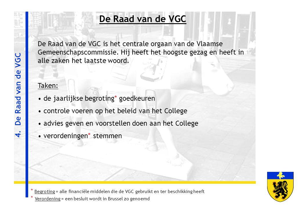 4. De Raad van de VGC De Raad van de VGC De Raad van de VGC is het centrale orgaan van de Vlaamse Gemeenschapscommissie. Hij heeft het hoogste gezag e