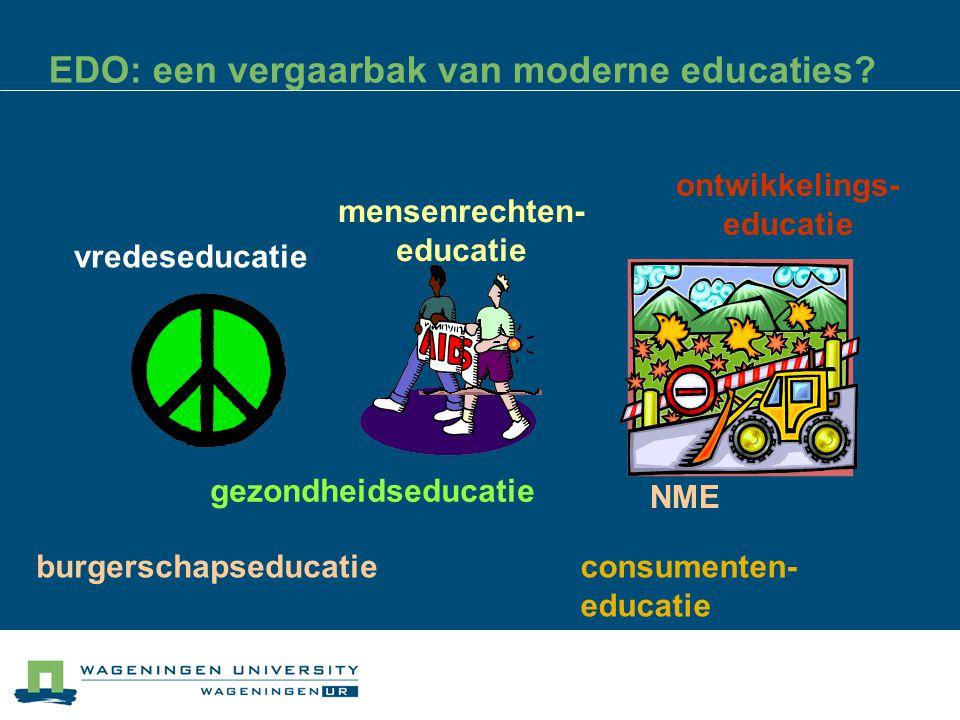 EDO: een vergaarbak van moderne educaties? vredeseducatie health ontwikkelings- educatie gezondheidseducatie NME mensenrechten- educatie consumenten-