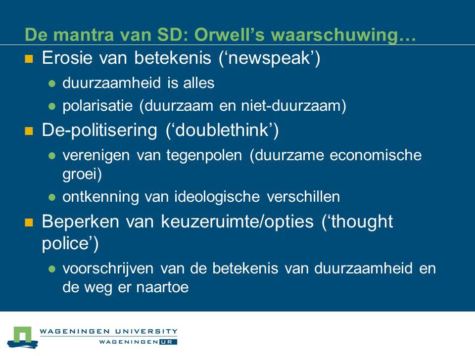 De mantra van SD: Orwell's waarschuwing… Erosie van betekenis ('newspeak') duurzaamheid is alles polarisatie (duurzaam en niet-duurzaam) De-politiseri