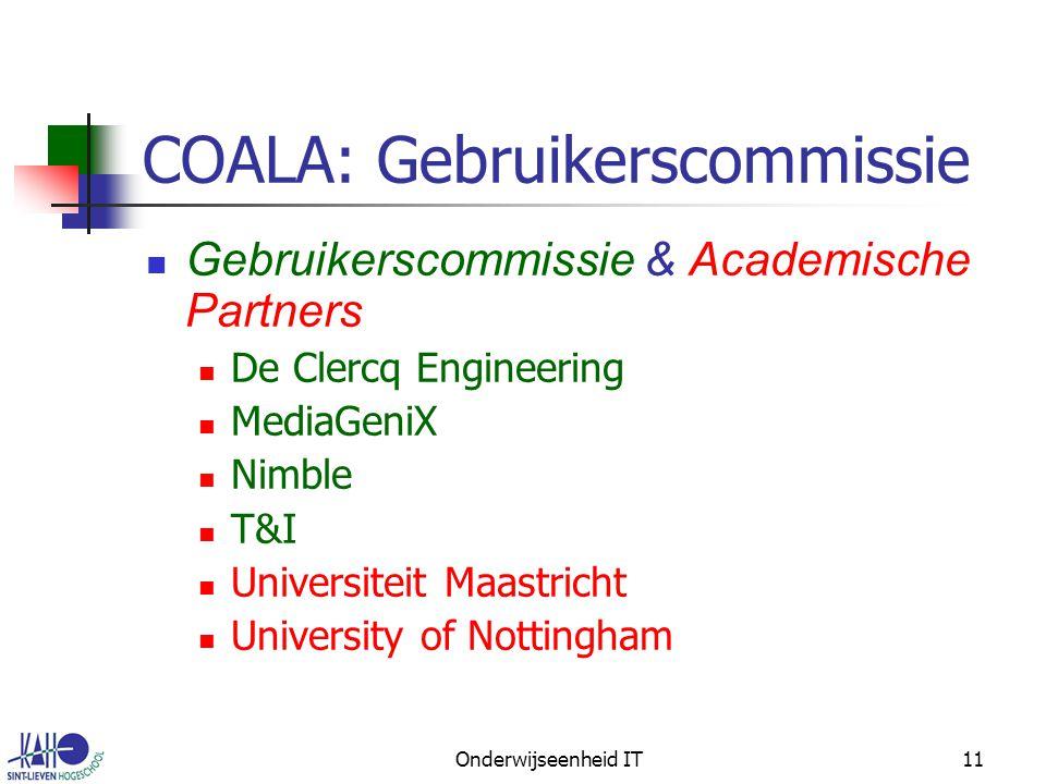 Onderwijseenheid IT11 COALA: Gebruikerscommissie Gebruikerscommissie & Academische Partners De Clercq Engineering MediaGeniX Nimble T&I Universiteit Maastricht University of Nottingham