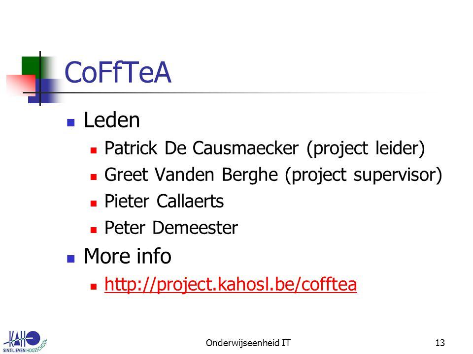 Onderwijseenheid IT13 CoFfTeA Leden Patrick De Causmaecker (project leider) Greet Vanden Berghe (project supervisor) Pieter Callaerts Peter Demeester More info http://project.kahosl.be/cofftea