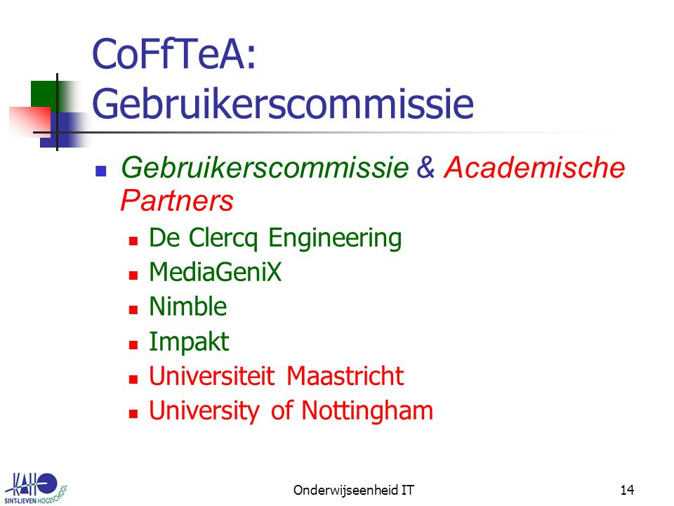 Onderwijseenheid IT14 CoFfTeA: Gebruikerscommissie Gebruikerscommissie & Academische Partners De Clercq Engineering MediaGeniX Nimble Impakt Universiteit Maastricht University of Nottingham