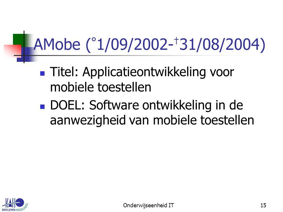 Onderwijseenheid IT15 AMobe ( ° 1/09/2002- † 31/08/2004) Titel: Applicatieontwikkeling voor mobiele toestellen DOEL: Software ontwikkeling in de aanwezigheid van mobiele toestellen