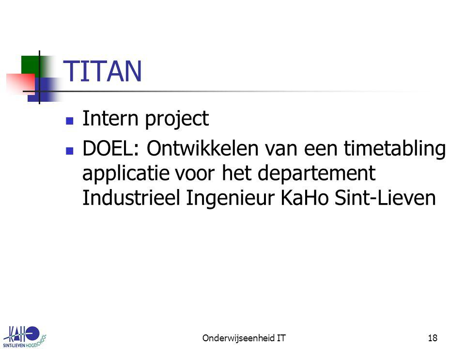 Onderwijseenheid IT18 TITAN Intern project DOEL: Ontwikkelen van een timetabling applicatie voor het departement Industrieel Ingenieur KaHo Sint-Lieven