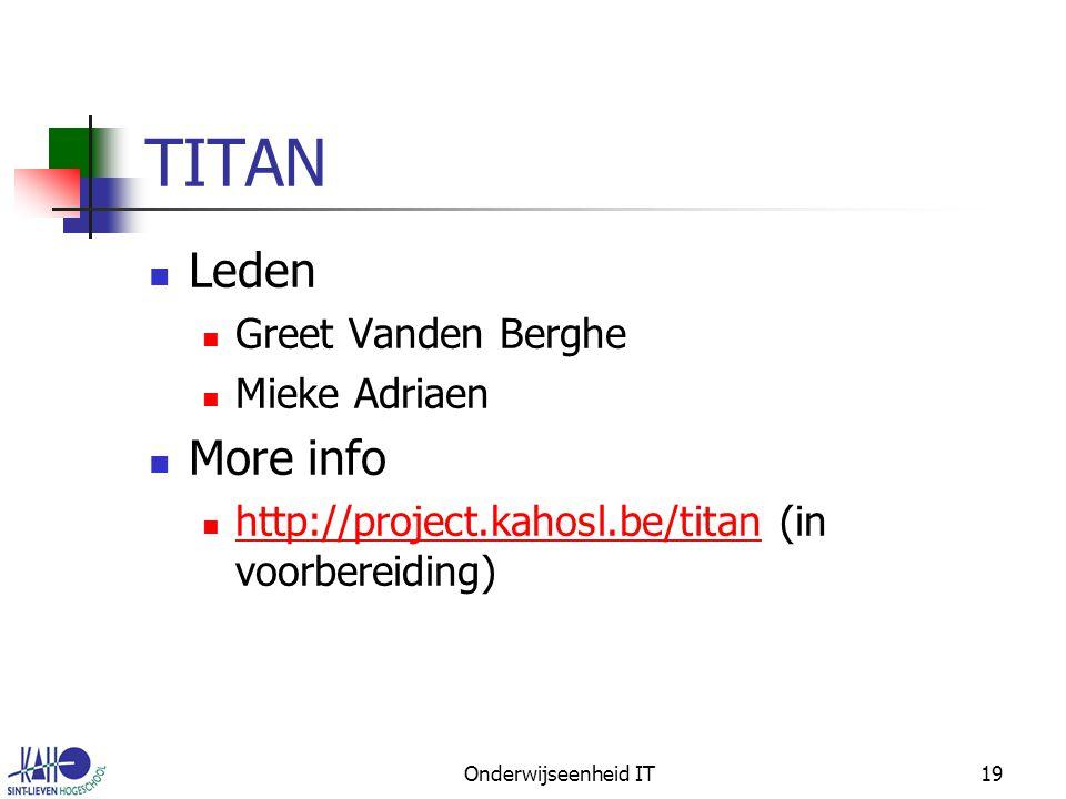 Onderwijseenheid IT19 TITAN Leden Greet Vanden Berghe Mieke Adriaen More info http://project.kahosl.be/titan (in voorbereiding) http://project.kahosl.be/titan