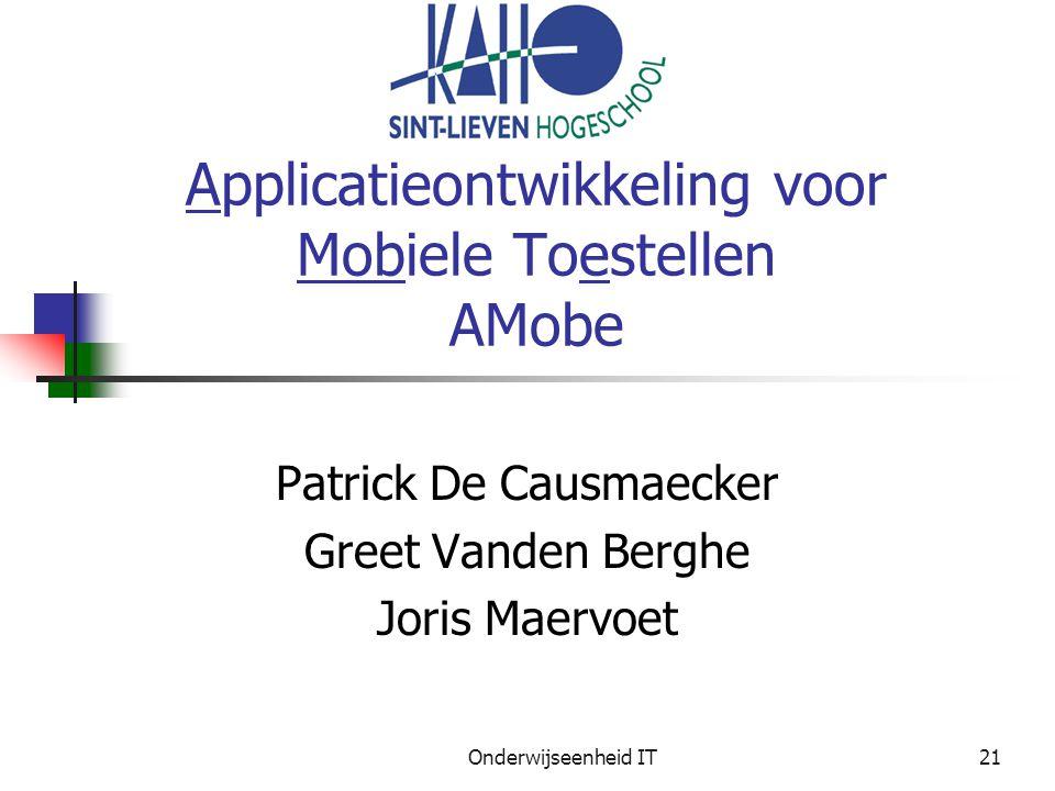 Onderwijseenheid IT21 Applicatieontwikkeling voor Mobiele Toestellen AMobe Patrick De Causmaecker Greet Vanden Berghe Joris Maervoet