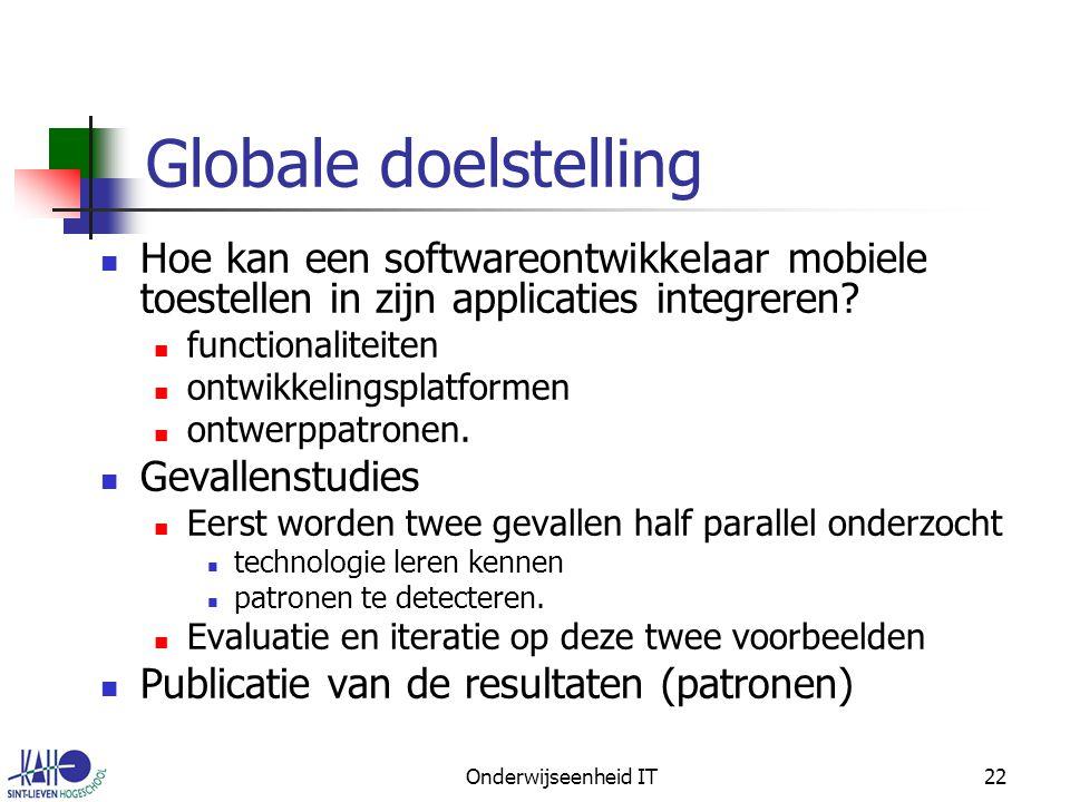 Onderwijseenheid IT22 Globale doelstelling Hoe kan een softwareontwikkelaar mobiele toestellen in zijn applicaties integreren.