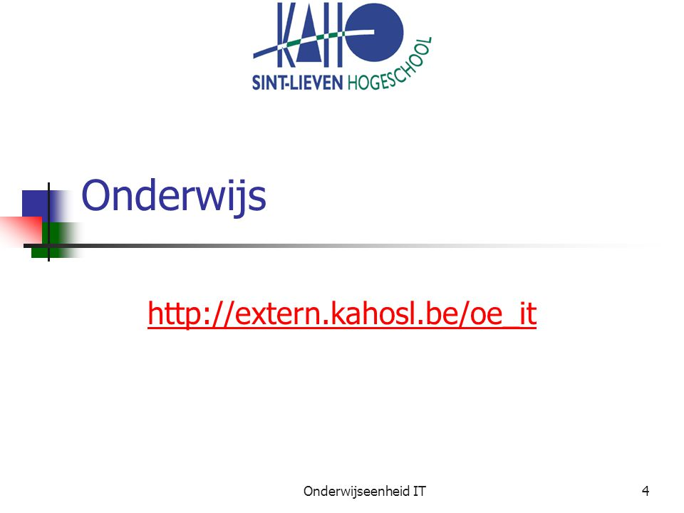 Onderwijseenheid IT4 Onderwijs http://extern.kahosl.be/oe_it
