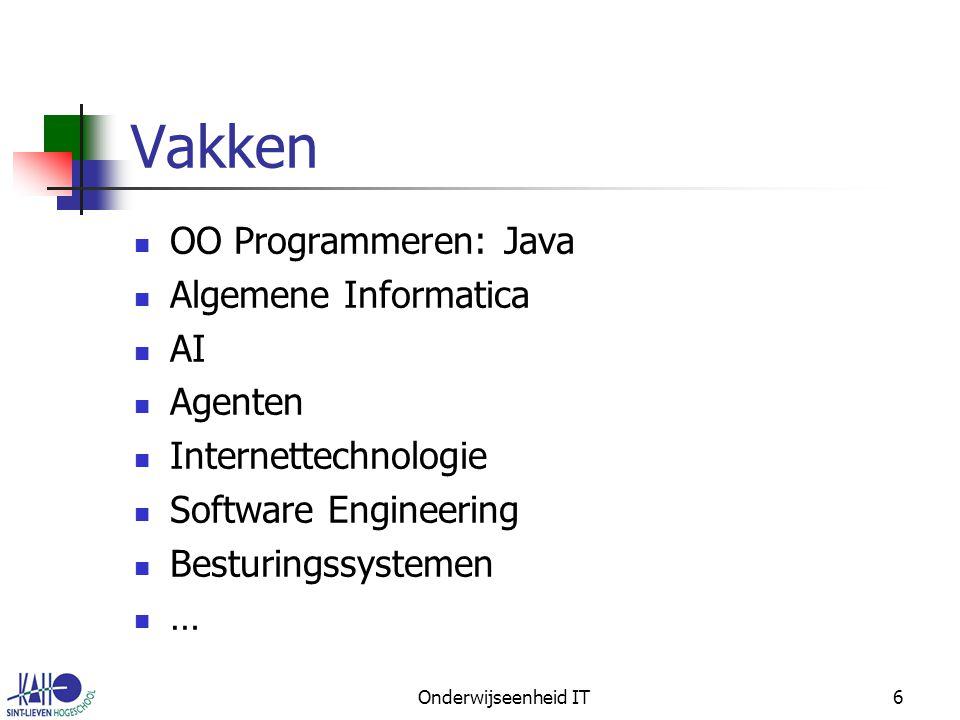 Onderwijseenheid IT6 Vakken OO Programmeren: Java Algemene Informatica AI Agenten Internettechnologie Software Engineering Besturingssystemen …