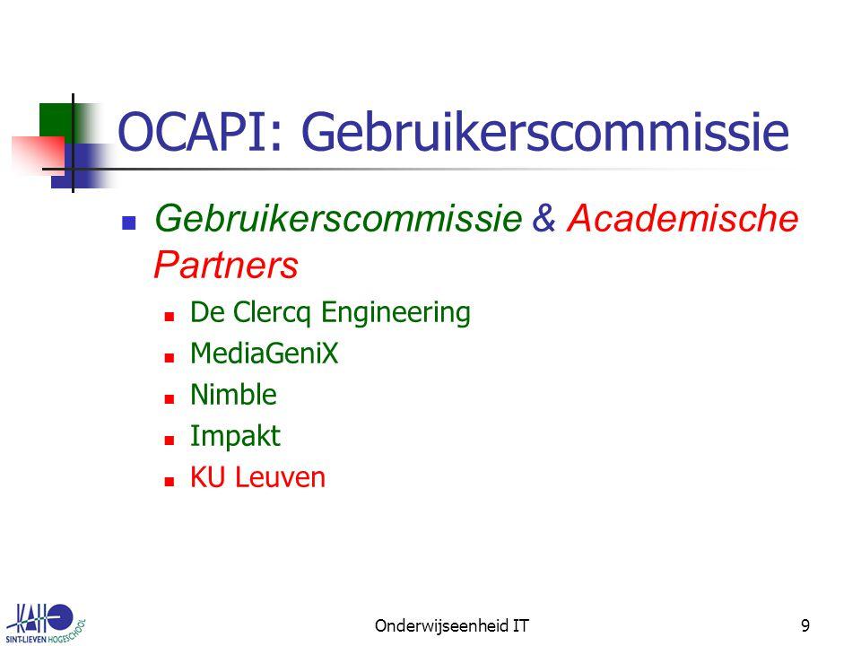 Onderwijseenheid IT9 OCAPI: Gebruikerscommissie Gebruikerscommissie & Academische Partners De Clercq Engineering MediaGeniX Nimble Impakt KU Leuven