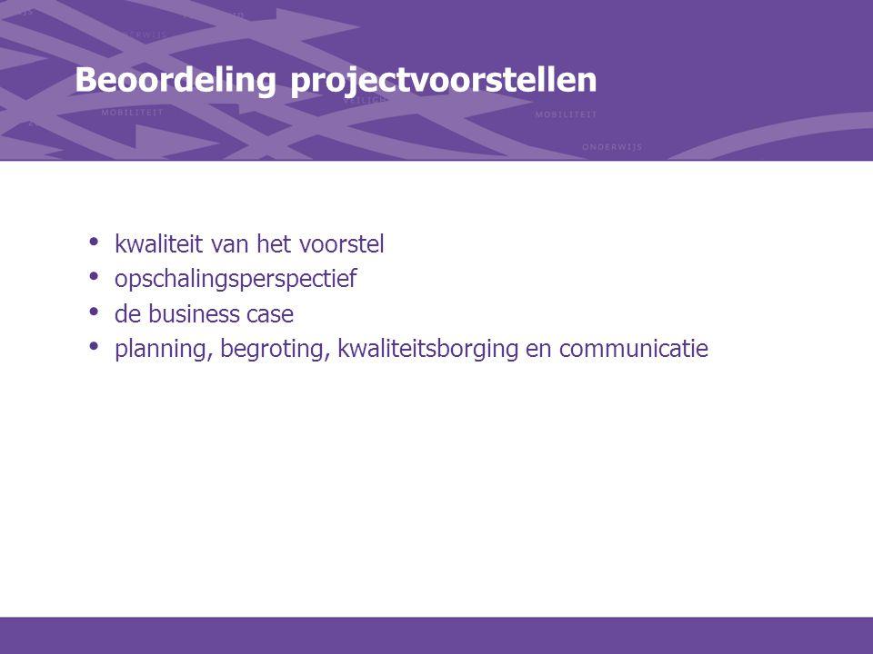 Beoordeling projectvoorstellen kwaliteit van het voorstel opschalingsperspectief de business case planning, begroting, kwaliteitsborging en communicat