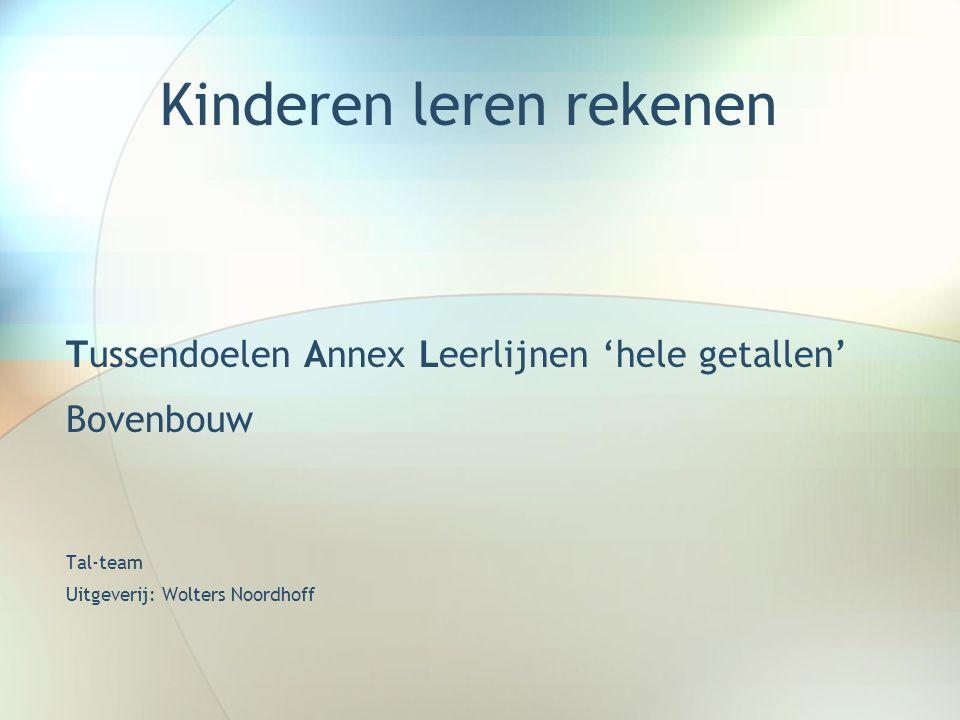 Kinderen leren rekenen Tussendoelen Annex Leerlijnen 'hele getallen' Bovenbouw Tal-team Uitgeverij: Wolters Noordhoff