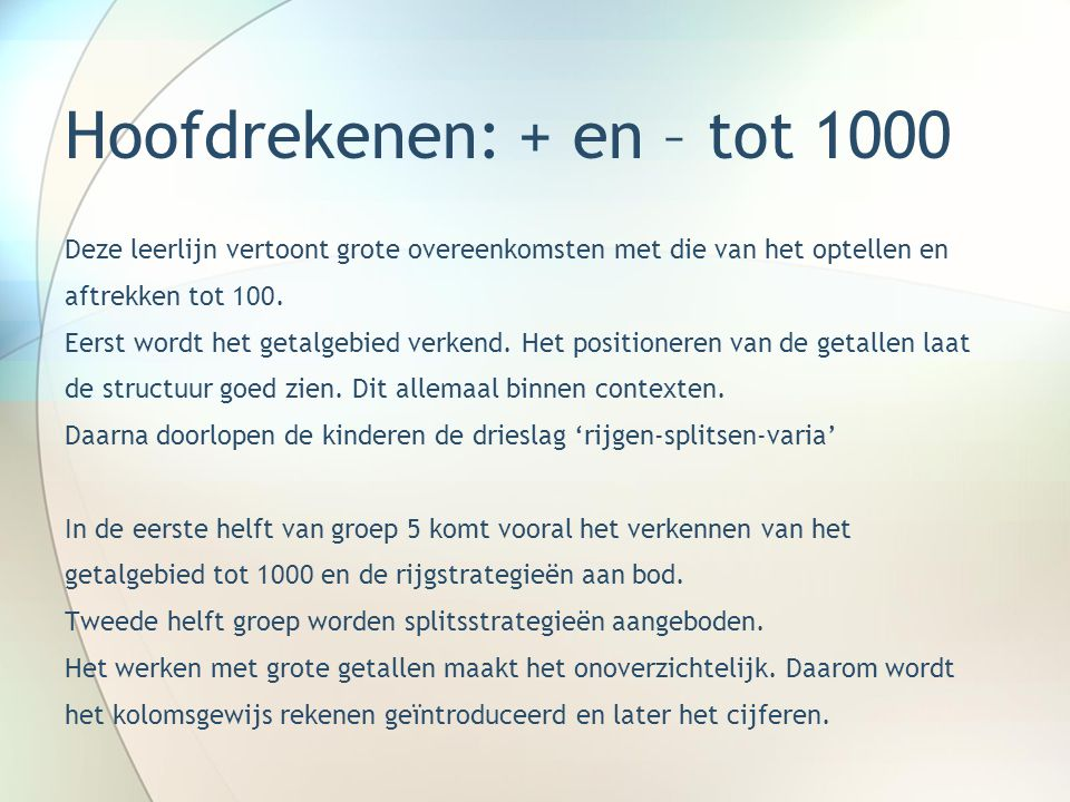 Hoofdrekenen: + en – tot 1000 Deze leerlijn vertoont grote overeenkomsten met die van het optellen en aftrekken tot 100. Eerst wordt het getalgebied v