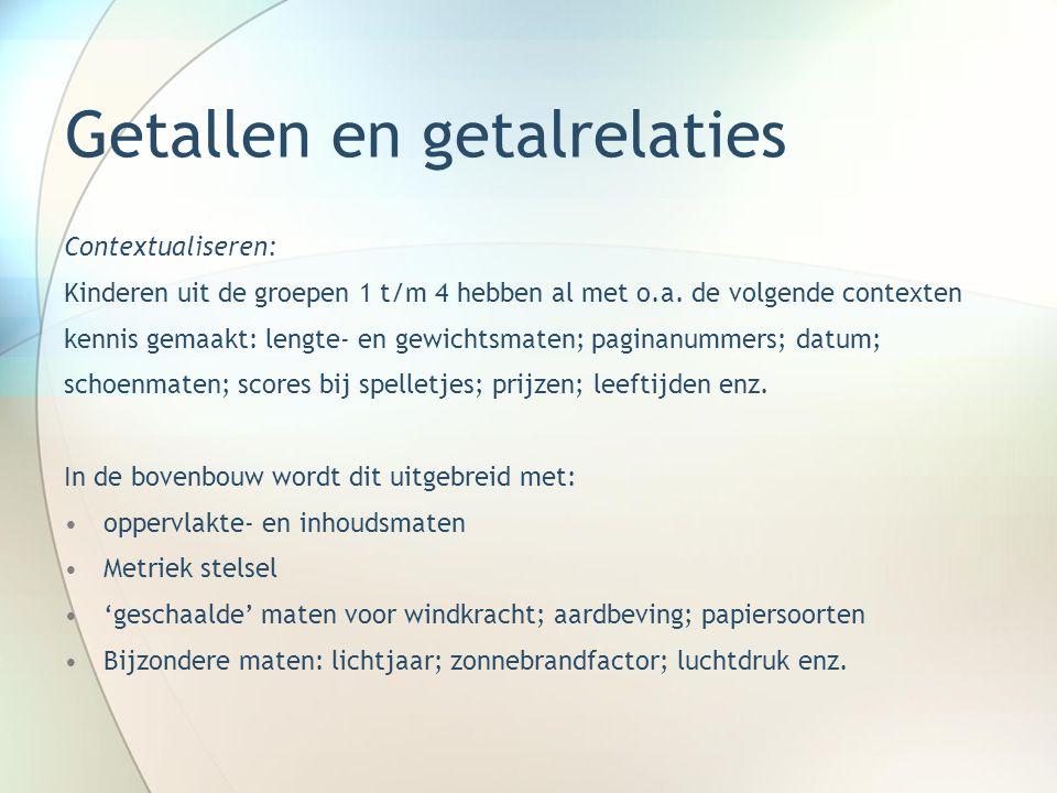 Getallen en getalrelaties Contextualiseren: Kinderen uit de groepen 1 t/m 4 hebben al met o.a.
