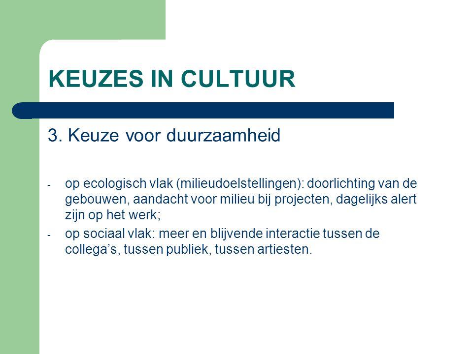KEUZES IN CULTUUR 3. Keuze voor duurzaamheid - op ecologisch vlak (milieudoelstellingen): doorlichting van de gebouwen, aandacht voor milieu bij proje