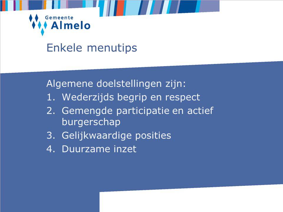 Enkele menutips Algemene doelstellingen zijn: 1.Wederzijds begrip en respect 2.Gemengde participatie en actief burgerschap 3.Gelijkwaardige posities 4.Duurzame inzet