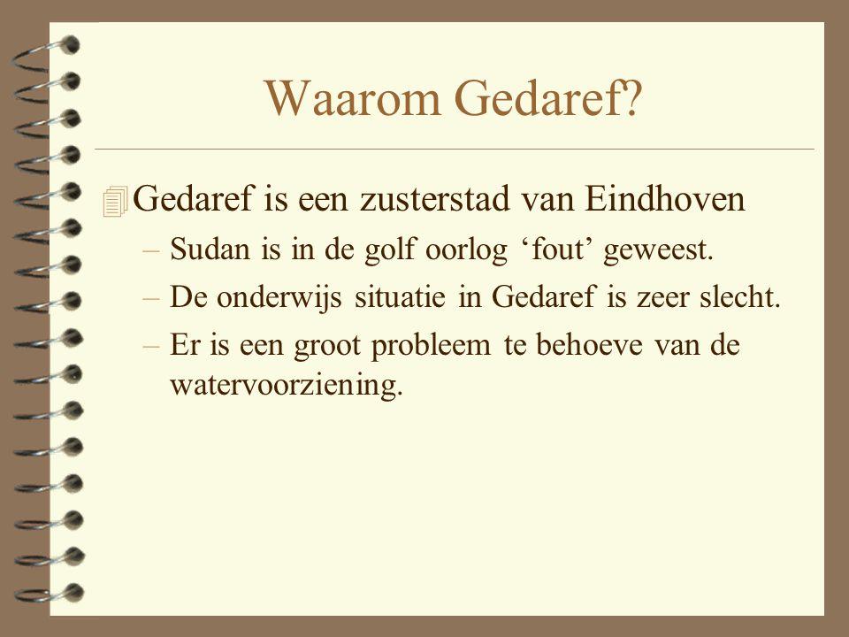 Waarom Gedaref? 4 Gedaref is een zusterstad van Eindhoven –Sudan is in de golf oorlog 'fout' geweest. –De onderwijs situatie in Gedaref is zeer slecht