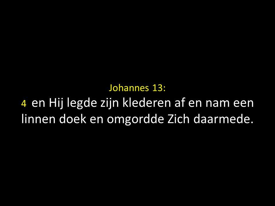 Johannes 13: 4 en Hij legde zijn klederen af en nam een linnen doek en omgordde Zich daarmede.
