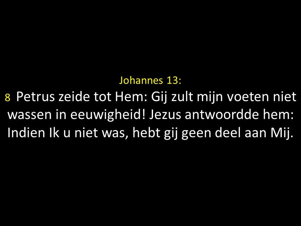 Johannes 13: 8 Petrus zeide tot Hem: Gij zult mijn voeten niet wassen in eeuwigheid.