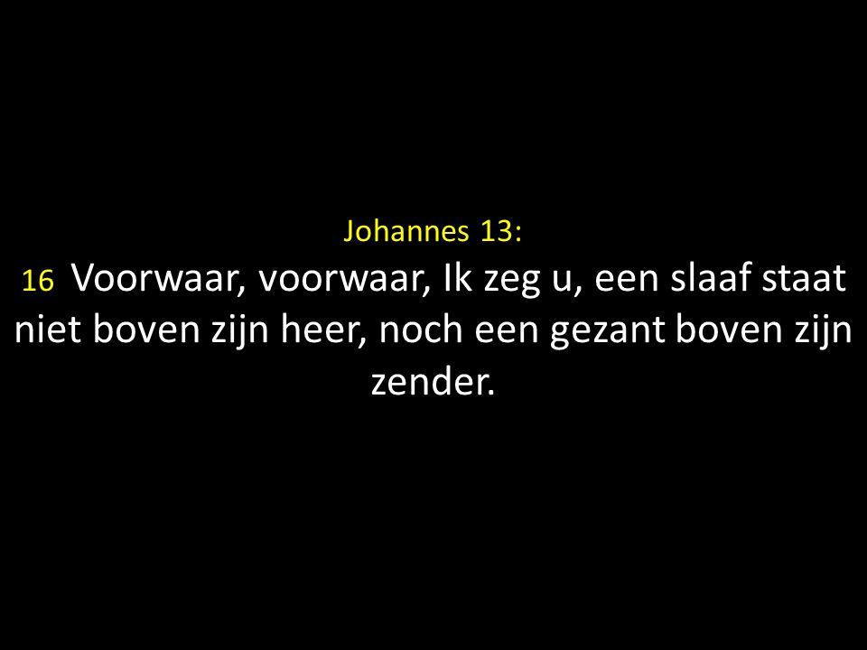 Johannes 13: 16 Voorwaar, voorwaar, Ik zeg u, een slaaf staat niet boven zijn heer, noch een gezant boven zijn zender.
