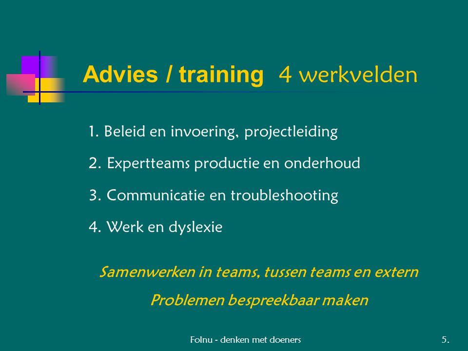 Folnu - denken met doeners Advies / training 4 werkvelden 1. Beleid en invoering, projectleiding 2. Expertteams productie en onderhoud 3. Communicatie