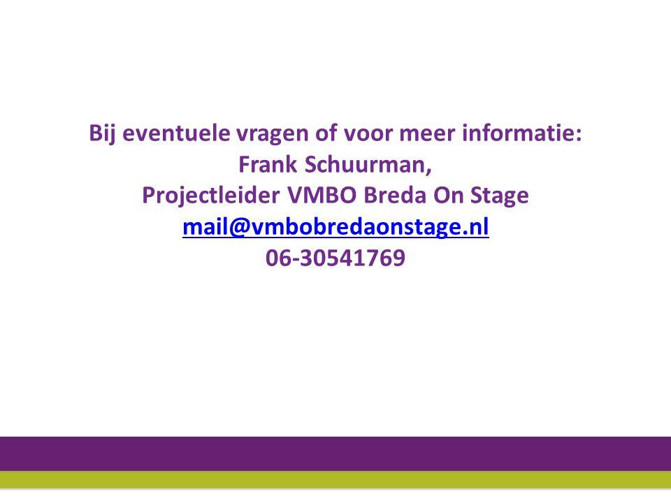 Bij eventuele vragen of voor meer informatie: Frank Schuurman, Projectleider VMBO Breda On Stage mail@vmbobredaonstage.nl 06-30541769 mail@vmbobredaonstage.nl