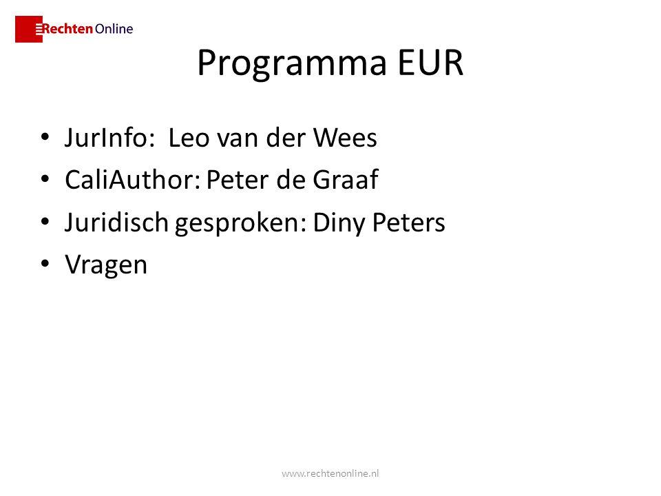 Programma EUR JurInfo: Leo van der Wees CaliAuthor: Peter de Graaf Juridisch gesproken: Diny Peters Vragen www.rechtenonline.nl