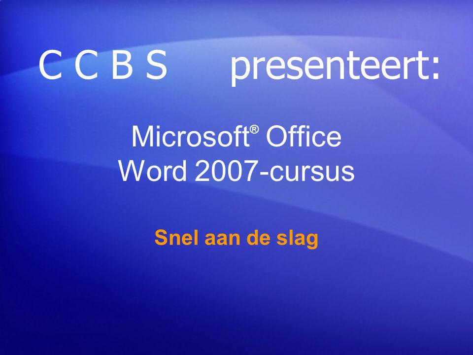 Microsoft ® Office Word 2007-cursus Snel aan de slag C C B S presenteert:
