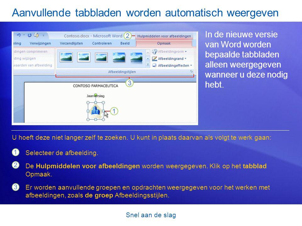 Snel aan de slag Aanvullende tabbladen worden automatisch weergeven In de nieuwe versie van Word worden bepaalde tabbladen alleen weergegeven wanneer u deze nodig hebt.