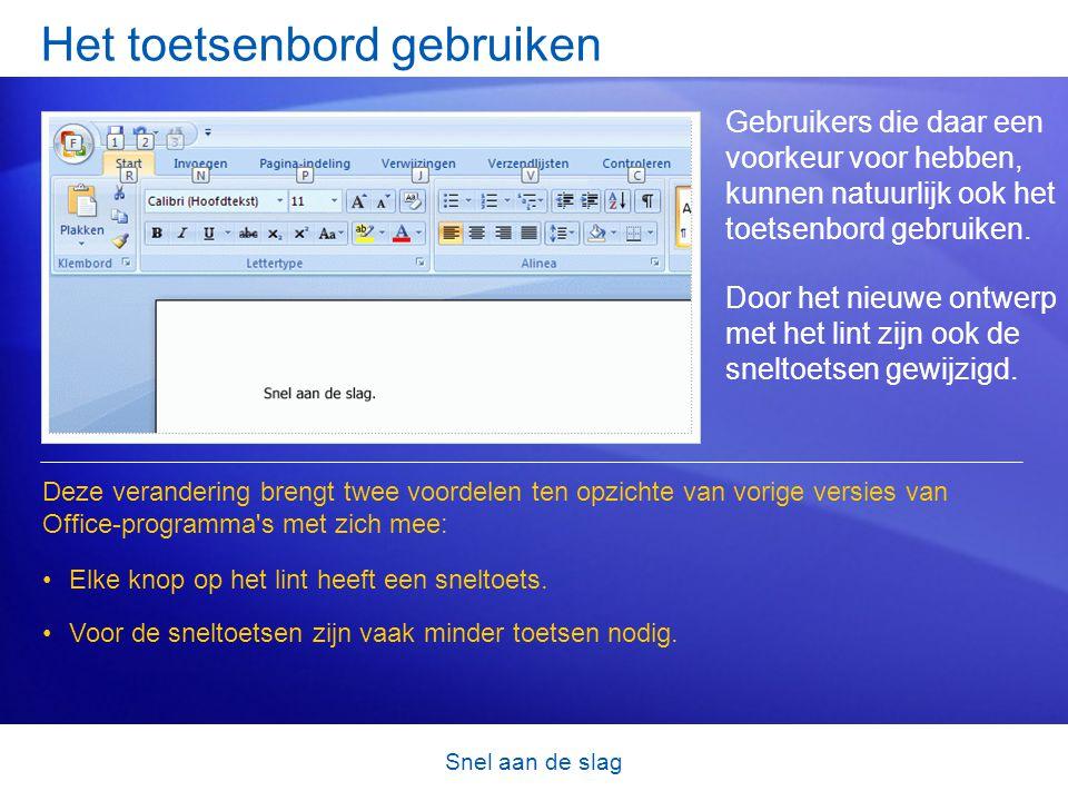 Snel aan de slag Het toetsenbord gebruiken Gebruikers die daar een voorkeur voor hebben, kunnen natuurlijk ook het toetsenbord gebruiken.