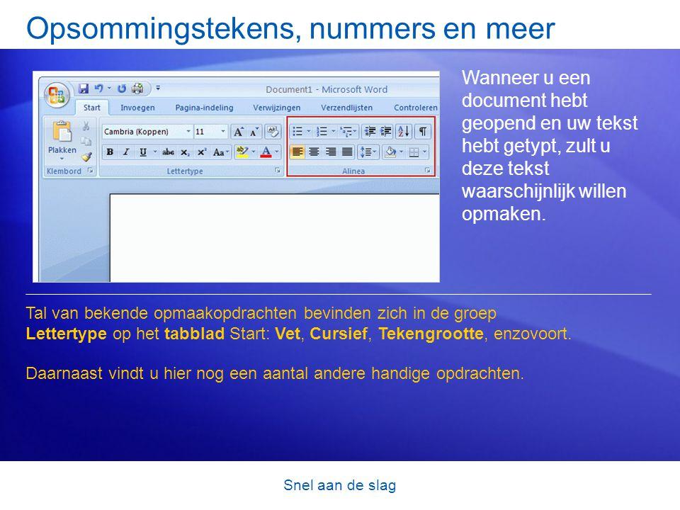 Snel aan de slag Opsommingstekens, nummers en meer Wanneer u een document hebt geopend en uw tekst hebt getypt, zult u deze tekst waarschijnlijk willen opmaken.