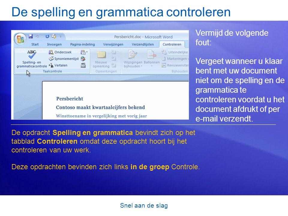 Snel aan de slag De spelling en grammatica controleren Vermijd de volgende fout: Vergeet wanneer u klaar bent met uw document niet om de spelling en de grammatica te controleren voordat u het document afdrukt of per e-mail verzendt.