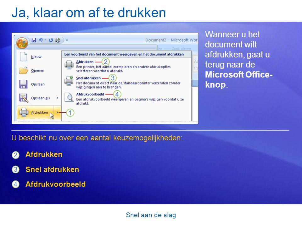Snel aan de slag Ja, klaar om af te drukken Wanneer u het document wilt afdrukken, gaat u terug naar de Microsoft Office- knop.