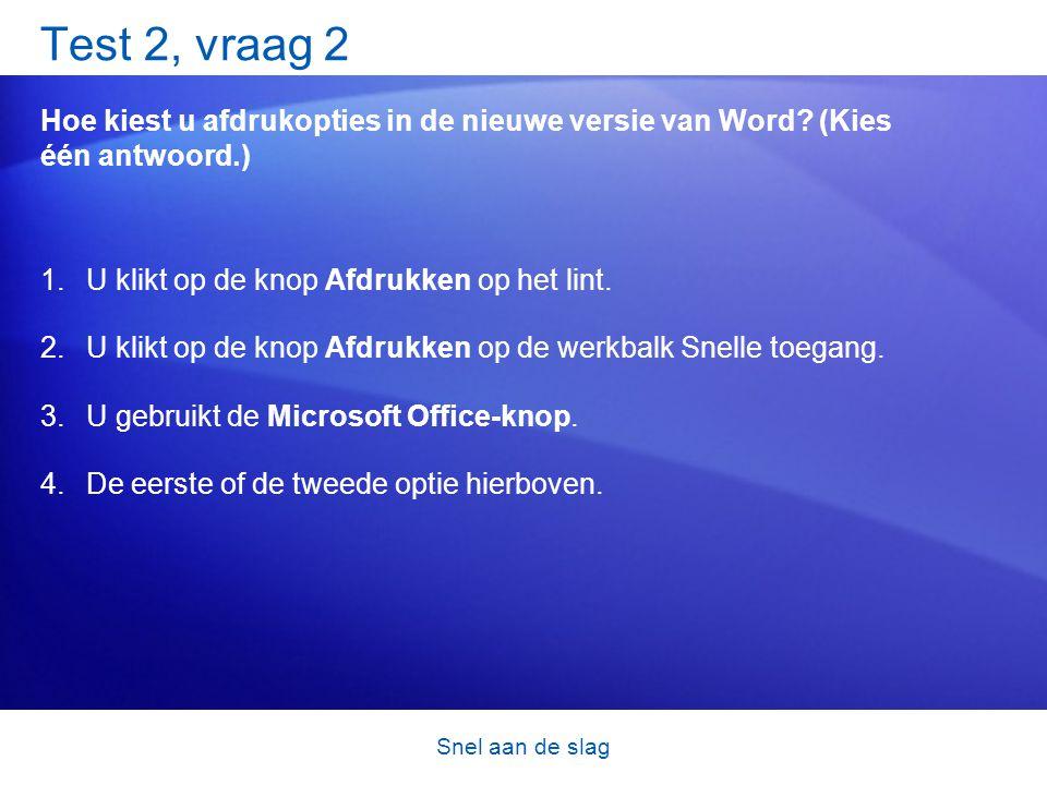 Snel aan de slag Test 2, vraag 2 Hoe kiest u afdrukopties in de nieuwe versie van Word.