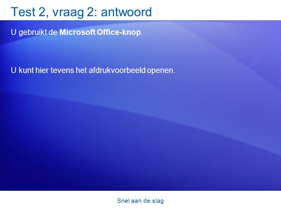 Snel aan de slag Test 2, vraag 2: antwoord U gebruikt de Microsoft Office-knop.