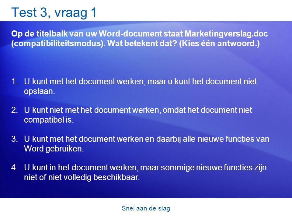 Snel aan de slag Test 3, vraag 1 Op de titelbalk van uw Word-document staat Marketingverslag.doc (compatibiliteitsmodus).