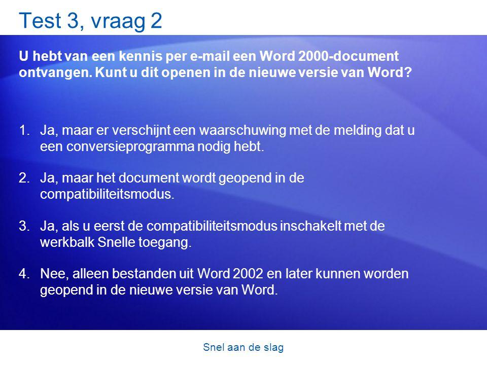 Snel aan de slag Test 3, vraag 2 U hebt van een kennis per e-mail een Word 2000-document ontvangen.