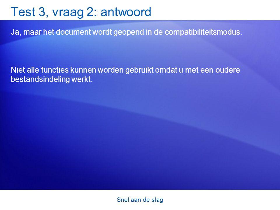 Snel aan de slag Test 3, vraag 2: antwoord Ja, maar het document wordt geopend in de compatibiliteitsmodus.