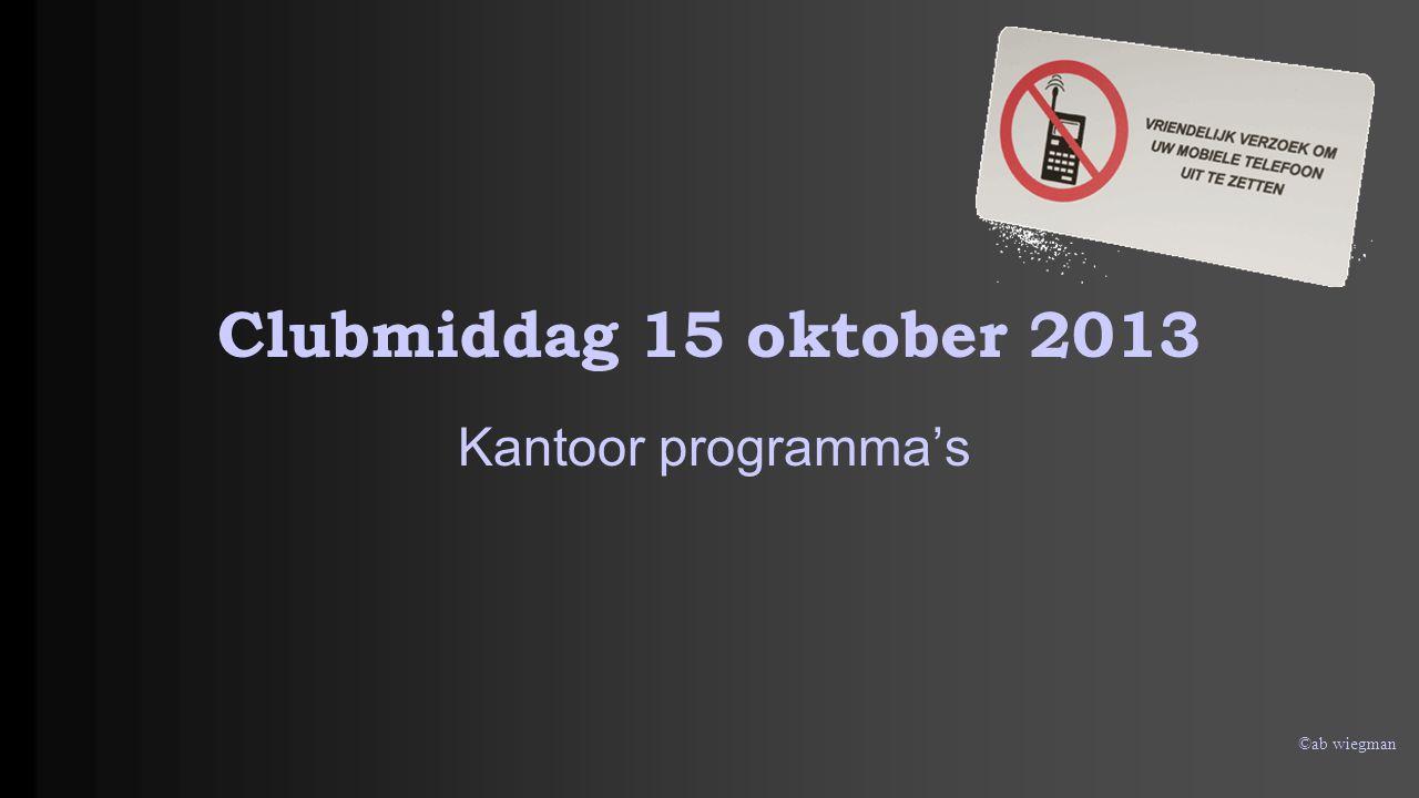 ©ab wiegman Clubmiddag 15 oktober 2013 Kantoor programma's