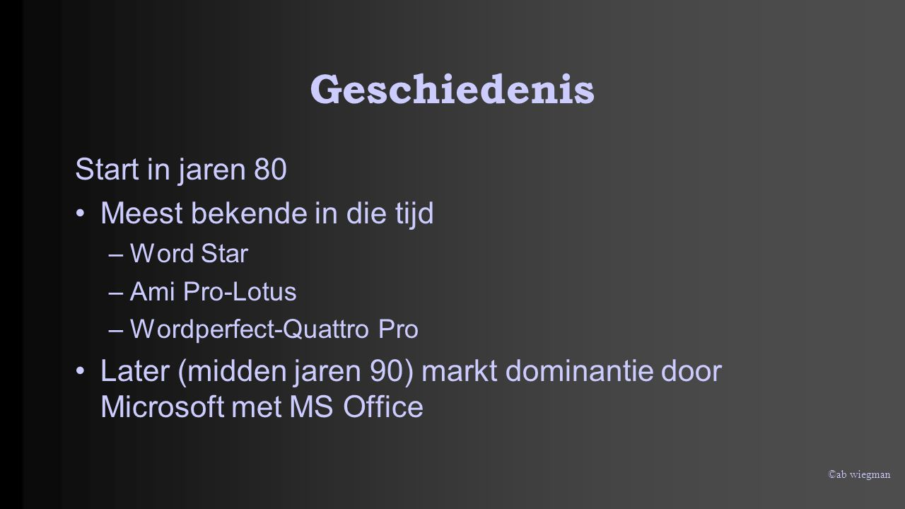 ©ab wiegman Nu beschikbaar MS Office (Microsoft) Corel (Word Perfect, alleen in het Engels) LibreOffice (gratis) On-line pakketten van o.a.