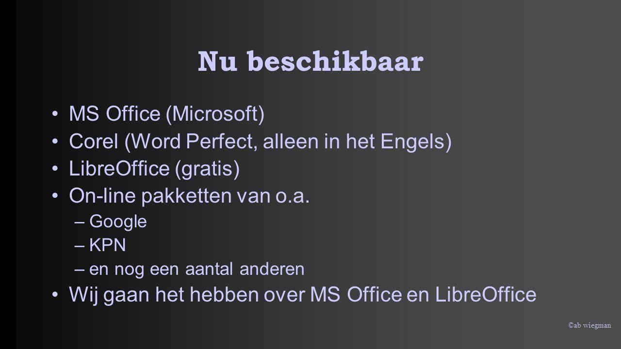 ©ab wiegman Nu beschikbaar MS Office (Microsoft) Corel (Word Perfect, alleen in het Engels) LibreOffice (gratis) On-line pakketten van o.a. –Google –K