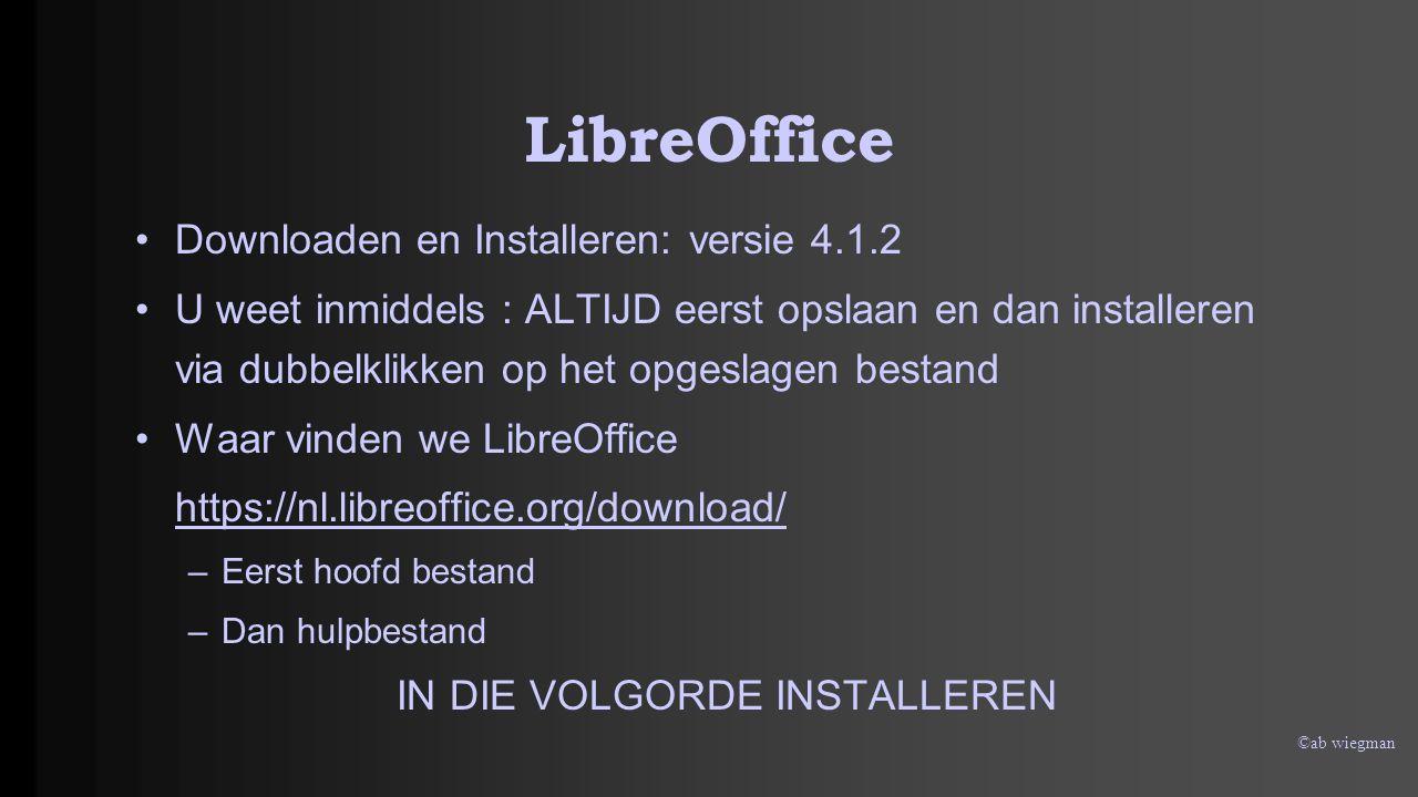 ©ab wiegman LibreOffice Downloaden en Installeren: versie 4.1.2 U weet inmiddels : ALTIJD eerst opslaan en dan installeren via dubbelklikken op het op