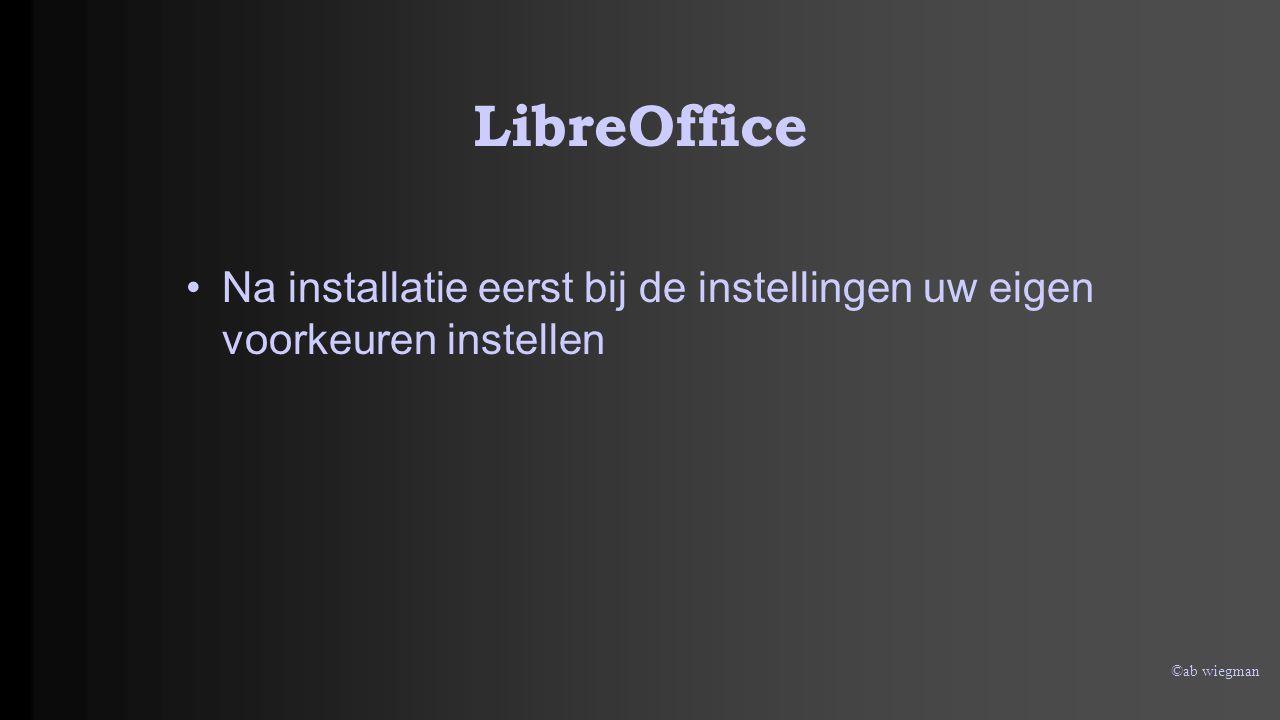 ©ab wiegman LibreOffice Na installatie eerst bij de instellingen uw eigen voorkeuren instellen