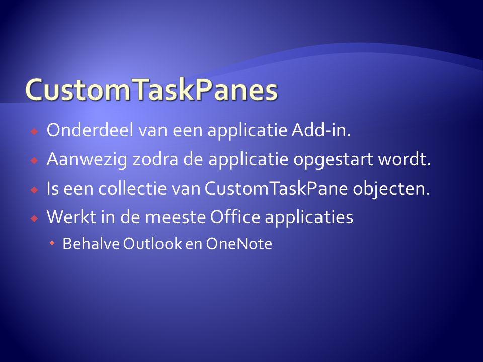 Onderdeel van een applicatie Add-in.  Aanwezig zodra de applicatie opgestart wordt.  Is een collectie van CustomTaskPane objecten.  Werkt in de m